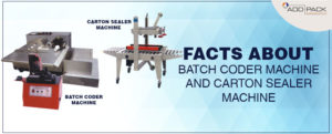 Facts About Batch Coder Machine and Carton Sealer Machine