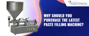 Why Should You Purchase The Latest Paste Filling Machine?