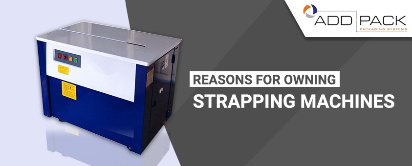 Reasons for Owning Strapping Machines